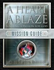 A Heart Ablaze: Igniting a Passion for God: Mission Guide by John Bevere