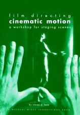 Film Directing Cinematic Motion: A Workshop for Staging Scenes by Steven D. Kat