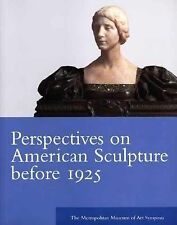 Perspectives on American Sculpture Before 1925: The Metropolitan Museum of Art S
