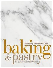 Baking and Pastry : Mastering the Art and Craft by Culinary Institute of...