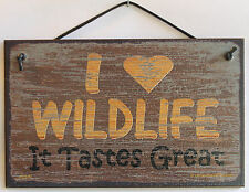 Sign I Love Wildlife Tastes Great Hunting Fishing Big Game Duck Moose Plaque USA