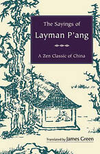 The Sayings of Layman P'Ang: A Zen Classic of China by James Green...
