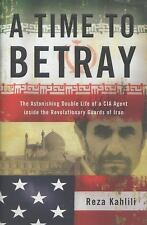 A Time to Betray: The Astonishing Double Life of a CIA Agent Inside the Revoluti