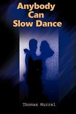 Anybody Can Slow Dance by Thomas Murrel (2001, Paperback)