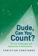 Dude, Can You Count? : Stories, Challenges and Adventures in Mathematics: by...