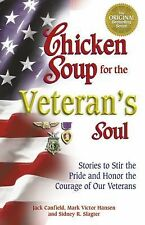 Chicken Soup for the Veteran's Soul : Stories to Stir the Pride and Honor the...