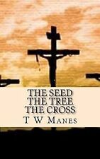 The Seed ~ the Tree ~ the Cross by T. W. Manes (2011, Paperback)