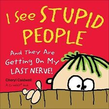 I See Stupid People: And They Are Getting On My Last Nerve! by Co-Edikit, Caldwe