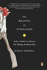 The Meaning of Sunglasses: And a Guide to Almost All Things Fashionable by...