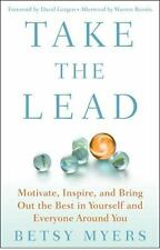 Take the Lead: Motivate, Inspire, and Bring Out the Best in Yourself and Everyon