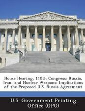 House Hearing, 110th Congress : Russia, Iran, and Nuclear Weapons (2013,...