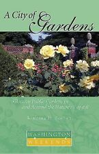 May, 2004, A City of Gardens: Glorious Public Gardens in and Around the Nation's