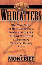Wildcatters:  The True Story of How Conspiracy, Greed, and the IRS Almost Destro