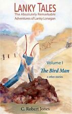 Lanky Tales, Vol. I : The Bird Man and Other Stories by C. Robert Jones...