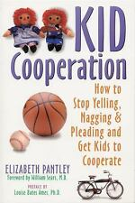 Kid Cooperation : How to Stop Yelling, Nagging and Pleading and Get Kids to...