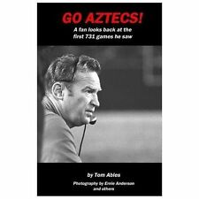 Go Aztecs!: A Fan Looks Back at the First 731 Games He Saw Ables, Tom Books-Acce