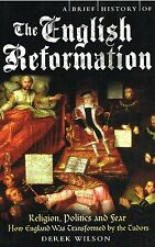 A Brief History of the English Reformation by Derek Wilson NEW BOOK