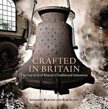 Crafted in Britain: The Survival of Britain's Traditional Industries, Rob Scott,