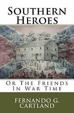 Southern Heroes : Or the Friends in War Time by Fernando Cartland (2012,...