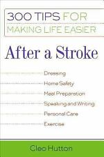 300 Tips for Making Life Easier: After a Stroke : 300 Tips for Making Life...