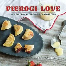 Pierogi Love : New Takes on an Old-World Comfort Food by Casey Barber (2015,...