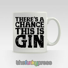 There's A Chance This Could Be Gin Mug Cup Tea Coffee Novelty Gift