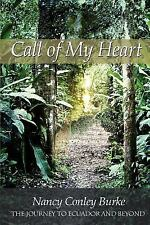 Call of My Heart : The Journey to Ecuador and Beyond by Nancy Conley Burke...