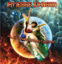 JAY JESSE JOHNSON: PLAY THAT DAMN GUITAR CD - DIGIPACK (AWESOME GUITAR ROCK)