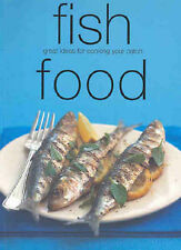 Fish Food: Great Ideas for Cooking Your Catch by Murdoch Books