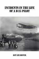 Incidents in the Life of a B-25 Pilot by Roy Lee Grover (2006, Paperback)