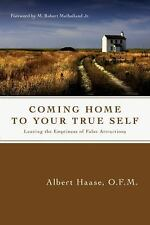 Coming Home to Your True Self: Leaving the Emptiness of False Attractions, Haase
