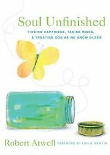 Soul Unfinished: Finding Happiness, Taking Risks, and Trusting God as We Grow Ol