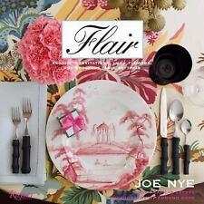 Flair: Exquisite Invitations, Lush Flowers, and Gorgeous Table Settings - Nye, J