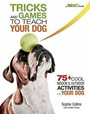 Tricks and Games to Teach Your Dog: 75+ Cool Activities to Bring Out Your Dog's