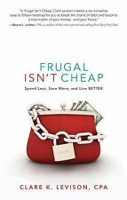Frugal Isn't Cheap: Spend Less, Save More, and Live Better, , Levison, Clare, Ne
