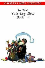 In the Yule-Log Glow Book Iii (2013, Paperback)
