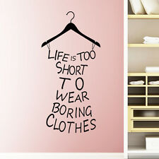 Life is Too Short to Wear Boring Clothes....Quote UK Wall Sticker