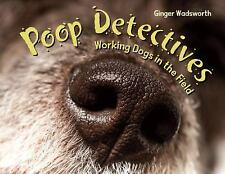 Poop Detectives : Working Dogs in the Field by Ginger Wadsworth (2016,...