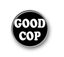 "GOOD COP / 1"" / 25mm pin button / badge / funny / novelty / Police Officer"