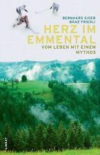 Giger, Bernhard - Herz im Emmental: Vom Leben mit einem Mythos
