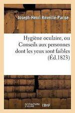 Hygiene Oculaire, Ou Conseils Aux Personnes Dont les Yeux Sont Faibles et...