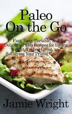 The Practical Paleo: Paleo on the Go : Fast, Easy, Portable, and Delicious...