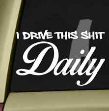 I Drive This Sh*t Daily Funny Bumper Sticker Vinyl Decal JDM for Car Truck Van