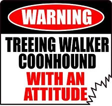 "WARNING TREEING WALKER COONHOUND WITH AN ATTITUDE 4"" DOG CANINE STICKER"