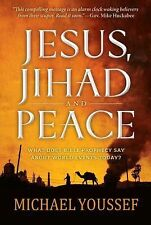 Jesus, Jihad and Peace: What Does Bible Prophecy Say About World Events Today?,
