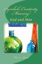 Symbols, Creativity, Meaning : God and Man by Marcia Batiste (2014, Paperback)