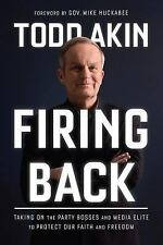 Firing Back: Taking on the Party Bosses and Media Elite to Protect Our Faith and
