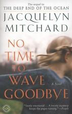 NO TIME TO WAVE GOODBYE by Jacquelyn Mitchard 2010 PB (62580)
