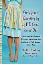 Suck Your Stomach In and Put Some Color On!: What Southern Mamas Tell Their Daug