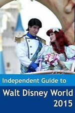 The Independent Guide to Walt Disney World 2015 by John Coast (2015, Paperback)
